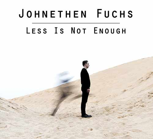 Johnethen Fuchs - Less is not enough - CD - 2017