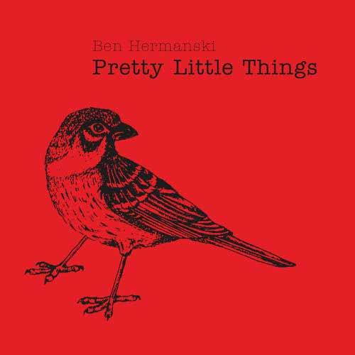 Ben Hermanski - Pretty Little Things - Album - 2017