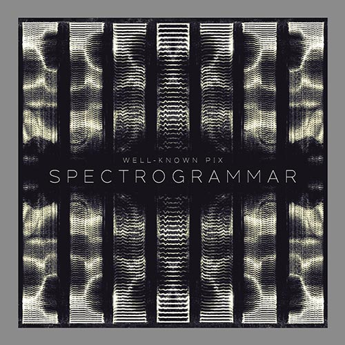 Well-Known Pix - Spectrogrammar - Album - 2016