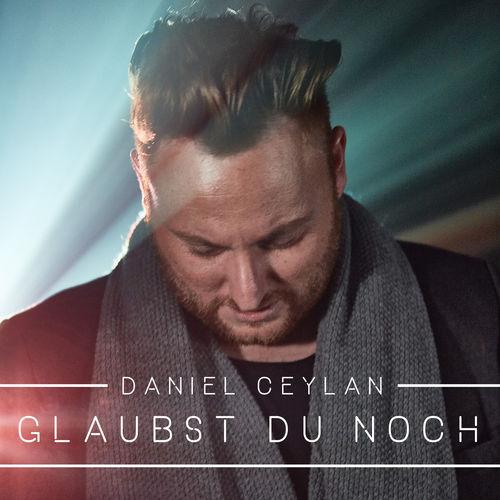 Daniel Ceylan - Glaubst Du noch - Single - 2017